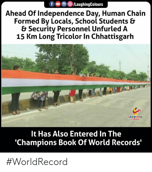 independence: f G/LaughingColours  Ahead Of Independence Day, Human Chain  Formed By Locals, School Students &  & Security Personnel Unfurled A  15 Km Long Tricolor In Chhattisgarh  LAUGHING  Colours  It Has Also Entered In The  'Champions Book Of World Records' #WorldRecord
