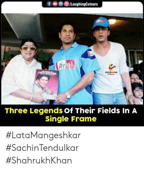 Indianpeoplefacebook, Single, and Legends: f /LaughingColours  Ai  pirtel  rA  CRICKETER  LAUGHNO  Celeurs  Three Legends Of Their Fields In A  single Frame #LataMangeshkar #SachinTendulkar #ShahrukhKhan