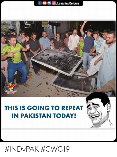 Pakistan, Today, and Indianpeoplefacebook: f  /LaughingColours  AKISTAL  LAUGHING  Clours  THIS IS GOING TO REPEAT  IN PAKISTAN TODAY! #INDvPAK #CWC19