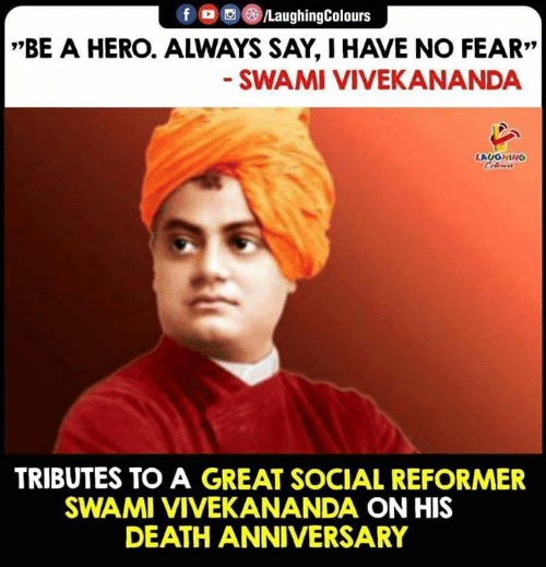 """no fear: f /LaughingColours  *""""BE A HERO. ALWAYS SAY, HAVE NO FEAR""""  SWAMI VIVEKANANDA  LAUGHING  Celeurs  TRIBUTES TO A GREAT SOCIAL REFORMER  SWAMI VIVEKANANDA ON HIS  DEATH ANNIVERSARY"""