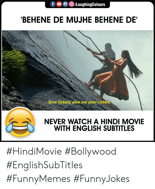 Bollywood: f  LaughingColours  'BEHENE DE MUJHE BEHENE DE'  Give sisters, give me your sisters  NEVER WATCH A HINDI MOVIE  WITH ENGLISH SUBTITLES #HindiMovie #Bollywood #EnglishSubTitles #FunnyMemes #FunnyJokes