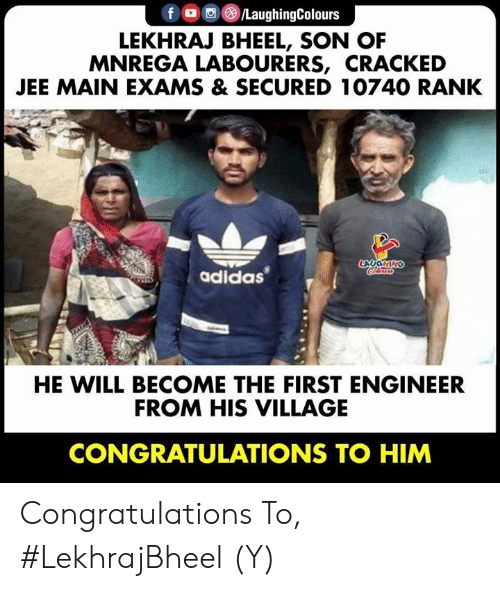 Adidas: f /LaughingColours  LEKHRAJ BHEEL, SON OF  MNREGA LABOURERS, CRACKED  JEE MAIN EXAMS & SECURED 10740 RANK  LAYGHING  adidas  HE WILL BECOME THE FIRST ENGINEER  FROM HIS VILLAGE  CONGRATULATIONS TO HIM Congratulations To, #LekhrajBheel (Y)