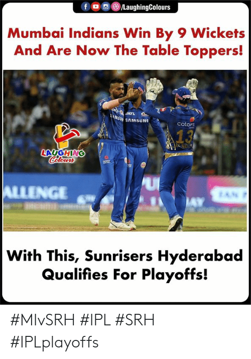 Samsung: f/LaughingColours  Mumbai Indians Win By 9 Wickets  And Are Now The Table Toppers!  SU SAMSUNG  cotors  LAUGHING  INGE  With This, Sunrisers Hyderabad  Qualifies For Playoffs! #MIvSRH #IPL #SRH #IPLplayoffs