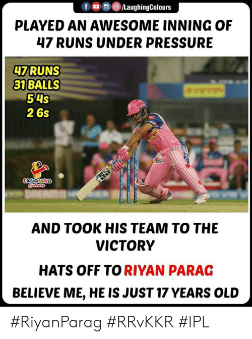 Under Pressure: f/LaughingColours  PLAYED AN AWESOME INNING OF  47 RUNS UNDER PRESSURE  47 RUNS  31 BALLS  54S  2 6s  AND TOOK HIS TEAM TO THE  VICTORY  HATS OFF TO RIYAN PARAG  BELIEVE ME, HE IS JUST 17 YEARS OLUD #RiyanParag #RRvKKR #IPL