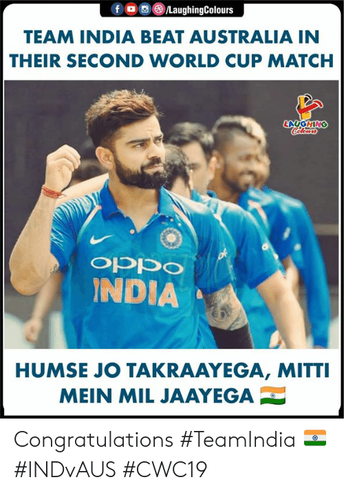 World Cup, Australia, and Congratulations: f  LaughingColours  TEAM INDIA BEAT AUSTRALIA IN  THEIR SECOND WORLD CUP MATCH  LAUGHING  Cclears  of  INDIA  ocdo  HUMSE JO TAKRAAYEGA, MITTI  MEIN MIL JAAYEGA Congratulations #TeamIndia 🇮🇳 #INDvAUS #CWC19
