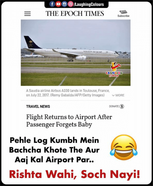 Remy: f/LaughingColours  THE EPOCH TIMES  s  Subscribe  LAUGHING  A Saudia airline Airbus A330 lands in Toulouse, France  on July 22, 2017. (Remy Gabalda/AFP/Getty Images) MORE  TRAVEL NEWS  DONATE S  Flight Returns to Airport Afteir  Passenger Forgets Baby  Pehle Log Kumbh Mein  Bachcha Khote The Aur  Aaj Kal Airport Par..  Rishta Wahi, Soch Nayi!