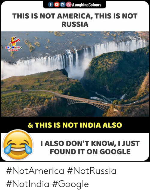 America, Google, and India: f /LaughingColours  THIS IS NOT AMERICA, THIS IS NOT  RUSSIA  LAUGHING  Celer  & THIS IS NOT INDIA ALSO  IALSO DON'T KNOW, I JUST  FOUND IT ON GOOGLE #NotAmerica #NotRussia #NotIndia #Google