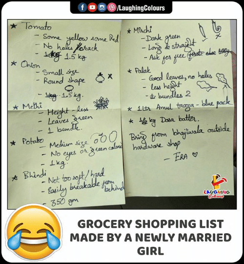 Shopping, Blue, and Girl: f  /LaughingColours  Tomato  Minchi  Dak h  Some  gellew Aome Rd  No hal orack  Losthailt  -Ask fos e fest ele t  .5 ka  Onion  Smalll g  Palak  Ga leaves,  tess hat  bundlas 2  it Amul taga- blue pack  kDasa batter  Round hape  X  hales  15kg  Mebhi  les  Heght  Leaves cen  1 bundk  om bhaiwala outaide  00Ba  Potato Mcdiu ig  No eyes oran cal hahdware  shop  ERA  Not too ot/had  Easily bakable e  350 gm  Bhindi  LAUGHING  alours  GROCERY SHOPPING LIST  MADE BY A NEWLY MARRIED  GIRL