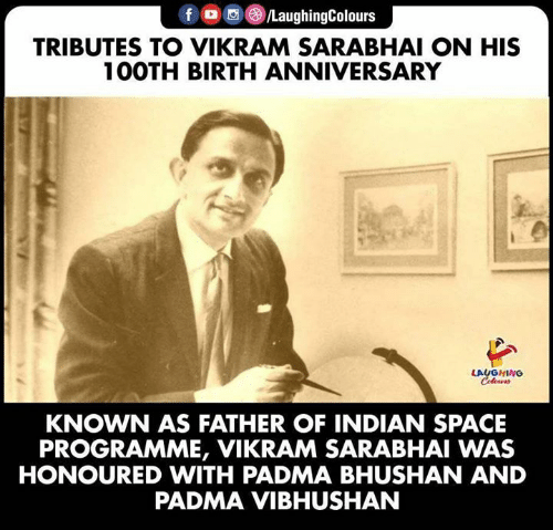 Father Of: f /LaughingColours  TRIBUTES TO VIKRAM SARABHAI ON HIS  100TH BIRTH ANNIVERSARY  LAUGHING  Colours  KNOWN AS FATHER OF INDIAN SPACE  PROGRAMME, VIKRAM SARABHAI WAS  HONOURED WITH PADMA BHUSHAN AND  PADMA VIBHUSHAN