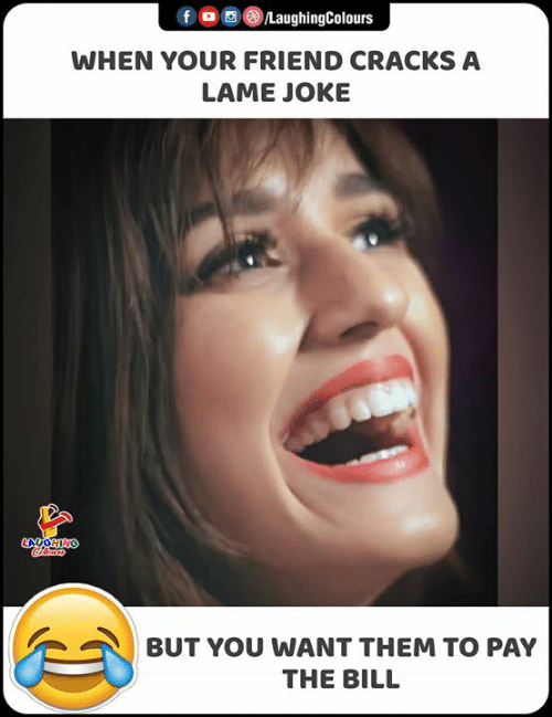 Indianpeoplefacebook, Friend, and Them: f LaughingColours  WHEN YOUR FRIEND CRACKS A  LAME JOKE  LAUGHING  BUT YOU WANT THEM TO PAY  THE BILL