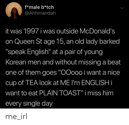 F*male B*tch It Was 1997 I Was Outside McDonald's on Queen