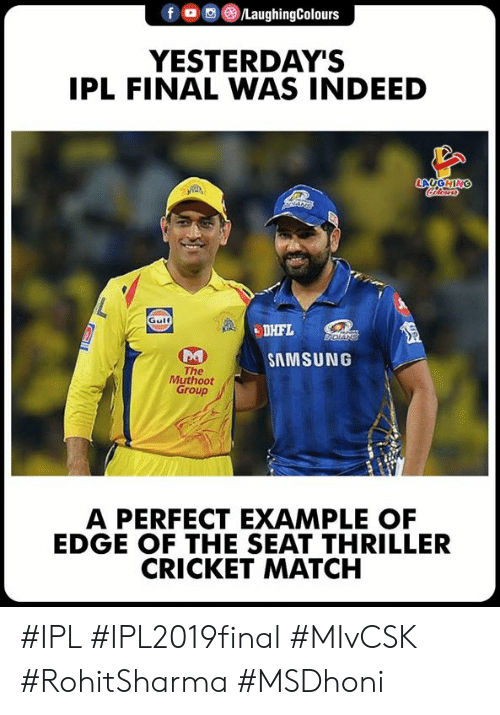 Samsung: f o ,e) /LaughingColours  YESTERDAY'S  IPL FINAL WAS INDEED  LAUGHIN  Gulf  be  SAMSUNG  The  Muthoot  Group  A PERFECT EXAMPLE OF  EDGE OF THE SEAT THRILLER  CRICKET MATCH #IPL #IPL2019final #MIvCSK #RohitSharma #MSDhoni