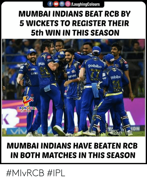 indians: f O/LaughingColours  MUMBAI INDIANS BEAT RCB BY  5 WICKETS TO REGISTER THEIR  5th WIN IN THIS SEASON  goibibo  SAMS  USUNG  LAUGHING  MUMBAI INDIANS HAVE BEATEN RCB  IN BOTH MATCHES IN THIS SEASON #MIvRCB #IPL