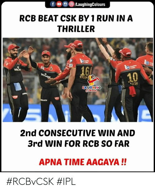 Thriller: f OLaughingColours  RCB BEAT CSK BY 1 RUN IN A  THRILLER  to  16  WRON  10  STOIN  KSH  LAUGHING  2nd CONSECUTIVE WIN AND  3rd WIN FOR RCB SO FAR  APNA TIME AAGAYA!! #RCBvCSK #IPL