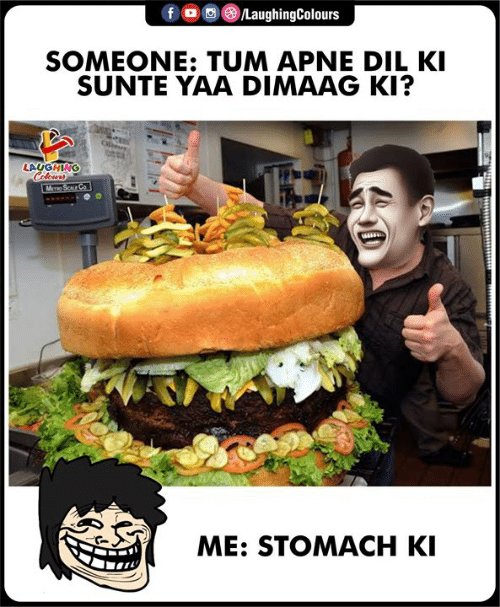 Indianpeoplefacebook, Stomach, and Laughing: f OLaughingColours  SOMEONE: TUM APNE DIL K  SUNTE YAA DIMAAG KI?  LAUGHING  ME: STOMACH K