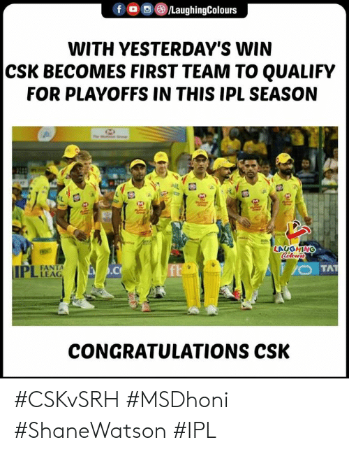 Fanta: f oo@iLaughingColours  WITH YESTERDAY'S WIN  CSK BECOMES FIRST TEAM TO QUALIFY  FOR PLAYOFFS IN THIS IPL SEASON  LAUGHING  FANTA  LEAG  CONGRATULATIONS CSK #CSKvSRH #MSDhoni #ShaneWatson #IPL