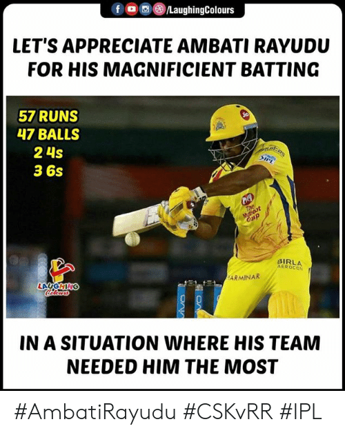 Appreciate, Indianpeoplefacebook, and Ipl: f OperLaughingColours  LET'S APPRECIATE AMBATI RAYUDU  FOR HIS MAGNIFICIENT BATTING  57 RUNS  47 BALLS  2 4s  3 6s  BIRLA  AEROCON  ARMINAR  LAUGH  IN A SITUATION WHERE HIS TEAM  NEEDED HIM THE MOST #AmbatiRayudu #CSKvRR #IPL