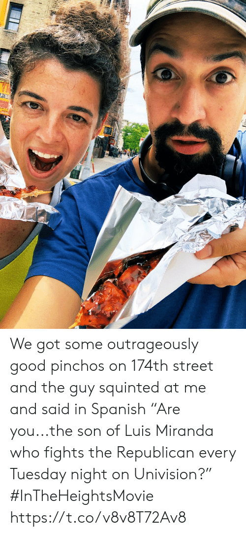 "Memes, Spanish, and Good: F SE We got some outrageously good pinchos on 174th street and the guy squinted at me and said in Spanish ""Are you...the son of Luis Miranda who fights the Republican every Tuesday night on Univision?"" #InTheHeightsMovie https://t.co/v8v8T72Av8"