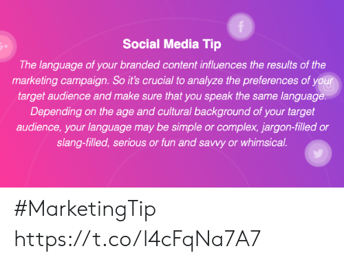Complex, Memes, and Social Media: f  Social Media Tip  The language of your branded content influences the results of the  marketing campaign. So it's crucial to analyze the preferences of your  target audience and make sure that you speak the same language.  Depending on the age and cultural background of your target  audience, your language may be simple or complex, jargon-filled or  slang-filled, serious or fun and savwy or whimsical #MarketingTip https://t.co/l4cFqNa7A7