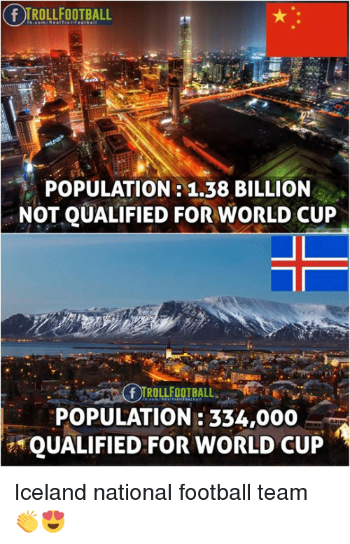 Population 1: F TROLLFOOTBALL  POPULATION:1.38 BILLION  NOT QUALIFIED FOR WORLD CUP  POPULATION: 334,000  QUALIFIED FOR WORLD CUP Iceland national football team 👏😍