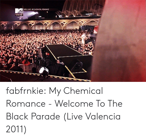 valencia: fabfrnkie:    My Chemical Romance - Welcome To The Black Parade (Live Valencia 2011)