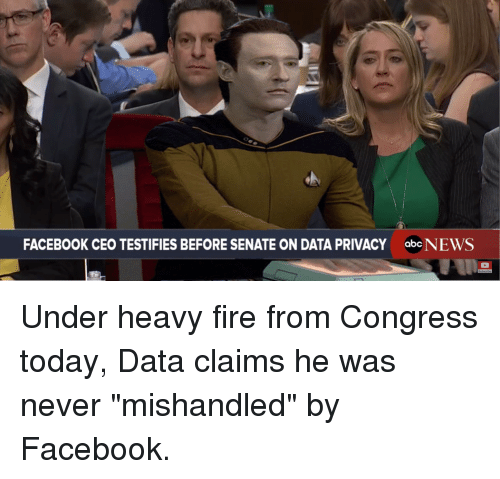 "Facebook, Fire, and Reddit: FACEBOOK CEO TESTIFIES BEFORE SENATE ON DATA PRIVACY  abeNEWS Under heavy fire from Congress today, Data claims he was never ""mishandled"" by Facebook."