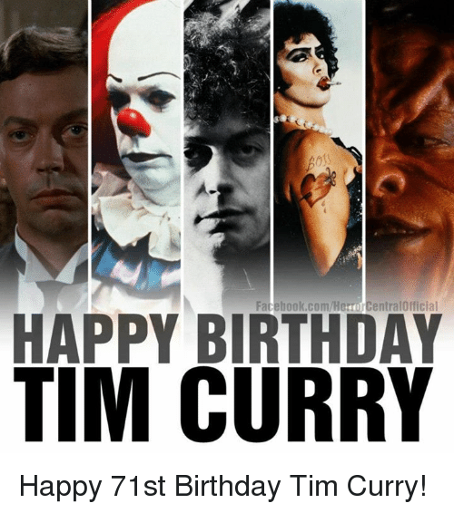 Birthday, Facebook, and Memes: Facebook.com/Her  entralOfficial  HAPPY BIRTHDAY  TIM CURRY Happy 71st Birthday Tim Curry!