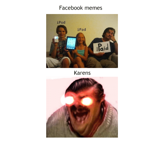 ipad: Facebook memes  iPod  iPad  Paid  Karens