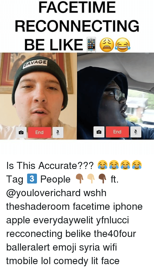 Lol Comedy: FACETIME  RECONNECTING  BE LIKE  AVAGE  End  End Is This Accurate??? 😂😂😂😂 Tag 3️⃣ People 👇🏾👇🏼👇🏿 ft. @youloverichard wshh theshaderoom facetime iphone apple everydaywelit yfnlucci recconecting belike the40four balleralert emoji syria wifi tmobile lol comedy lit face