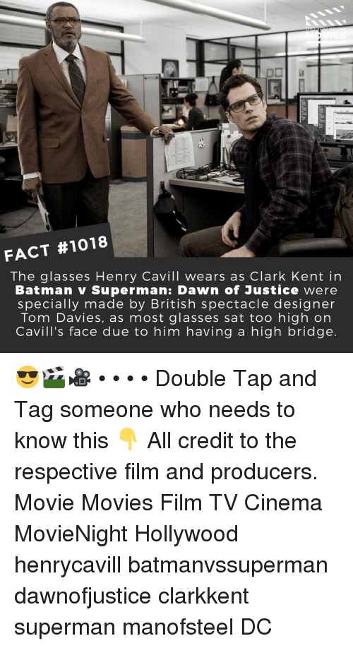 Clark Kent: FACT #1018  The glasses Henry Cavill wears as Clark Kent in  Batman v Superman: Dawn of Justice were  specially made by British spectacle designer  Tom Davies, as most glasses sat too high on  Cavill's face due to him having a high bridge 😎🎬🎥 • • • • Double Tap and Tag someone who needs to know this 👇 All credit to the respective film and producers. Movie Movies Film TV Cinema MovieNight Hollywood henrycavill batmanvssuperman dawnofjustice clarkkent superman manofsteel DC