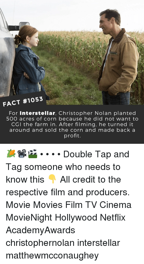 Interstellar: FACT #1053  For Interstellar, Christopher Nolan planted  500 acres of corn because he did not want to  CGI the farm in. After filming, he turned it  around and sold the corn and made back a  profit 🌽📽️🎬 • • • • Double Tap and Tag someone who needs to know this 👇 All credit to the respective film and producers. Movie Movies Film TV Cinema MovieNight Hollywood Netflix AcademyAwards christophernolan interstellar matthewmcconaughey