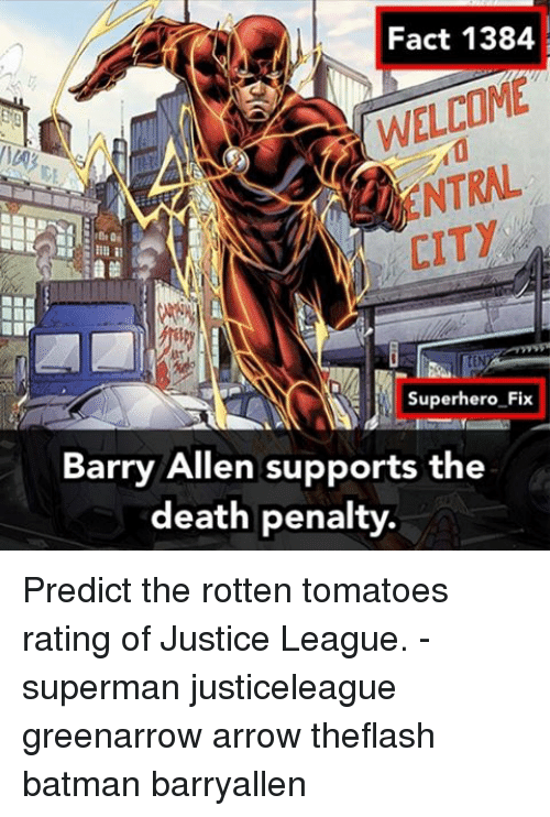 Rotten Tomatoes: Fact 1384  Superhero Fix  Barry Allen supports the  death penalty Predict the rotten tomatoes rating of Justice League. - superman justiceleague greenarrow arrow theflash batman barryallen