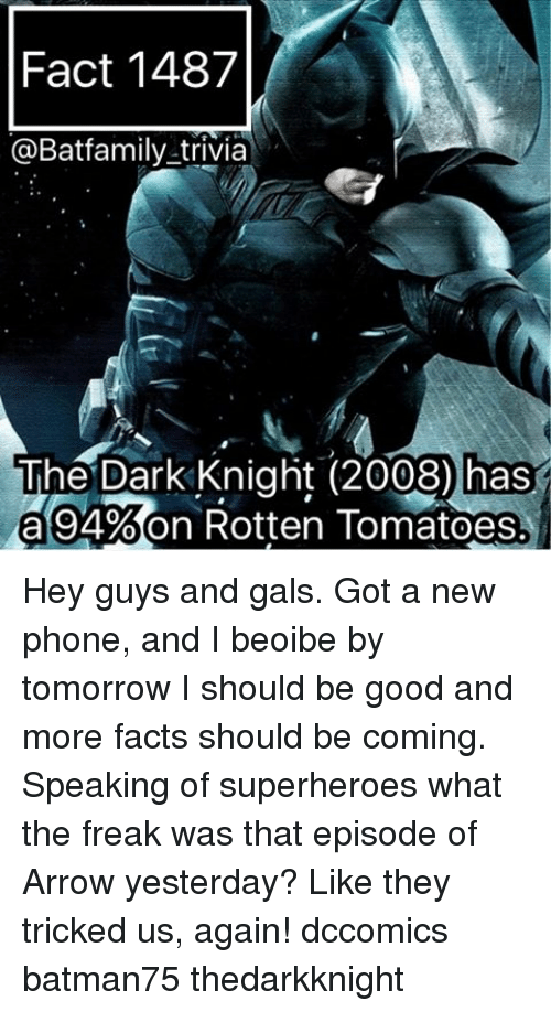 Rotten Tomatoes: Fact 1487  @Batfamily trivia  The Dark Knight (2008) has  a 94%on Rotten Tomatoes Hey guys and gals. Got a new phone, and I beoibe by tomorrow I should be good and more facts should be coming. Speaking of superheroes what the freak was that episode of Arrow yesterday? Like they tricked us, again! dccomics batman75 thedarkknight