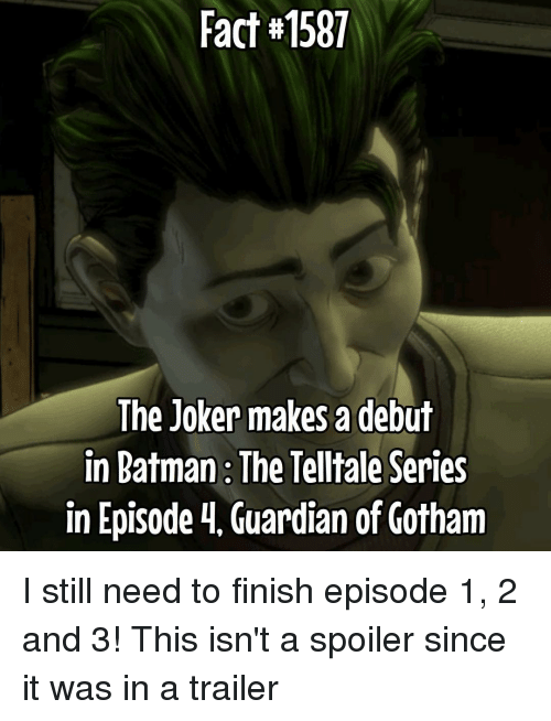 episode 1: Fact#1581  The Joker makes a debut  in Batman The Telltale Series  in Episode 4, Guardian of Gotham I still need to finish episode 1, 2 and 3! This isn't a spoiler since it was in a trailer