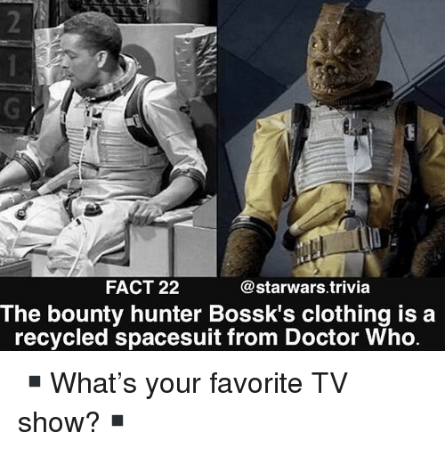 Doctor, Memes, and Doctor Who: FACT 22  @starwars.trivia  The bounty hunter Bossk's clothing is a  recycled spacesuit from Doctor Who ▪️What's your favorite TV show?▪️