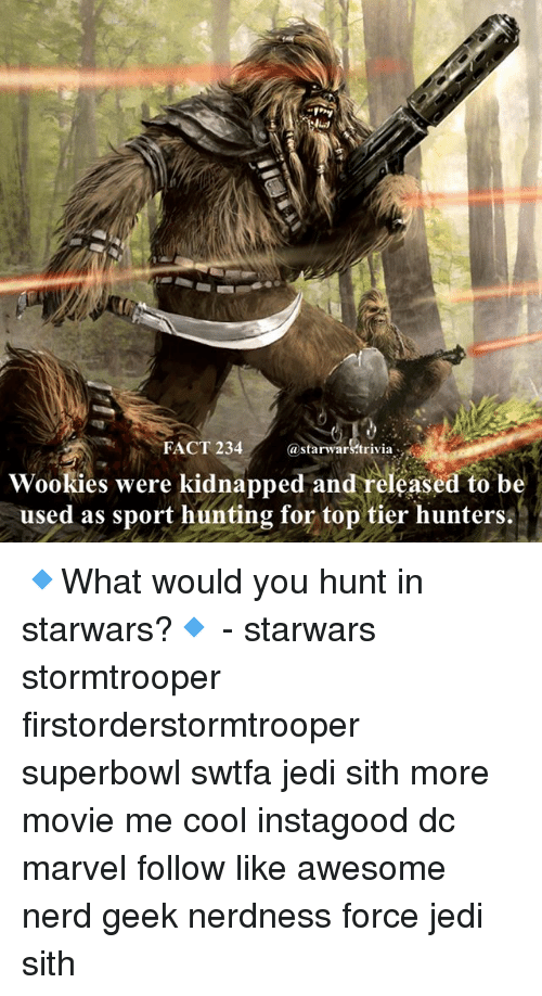 wookies: FACT 234  astarwars.trivia  Wookies were kidnapped and released to be  used as sport hunting for top tier hunters. 🔹What would you hunt in starwars?🔹 - starwars stormtrooper firstorderstormtrooper superbowl swtfa jedi sith more movie me cool instagood dc marvel follow like awesome nerd geek nerdness force jedi sith