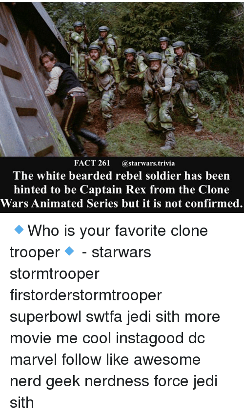 clone troopers: FACT 261 @starwars.trivia  The white bearded rebel soldier has been  hinted to be Captain Rex from the Clone  Wars Animated Series but it is not confirmed. 🔹Who is your favorite clone trooper🔹 - starwars stormtrooper firstorderstormtrooper superbowl swtfa jedi sith more movie me cool instagood dc marvel follow like awesome nerd geek nerdness force jedi sith