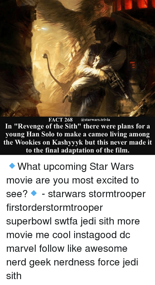 """wookies: FACT 268 astarwars.trivia  In """"Revenge of the Sith"""" there were plans for a  young Han Solo to make a cameo living among  the Wookies on Kashyyyk but this never made it  to the final adaptation of the film. 🔹What upcoming Star Wars movie are you most excited to see?🔹 - starwars stormtrooper firstorderstormtrooper superbowl swtfa jedi sith more movie me cool instagood dc marvel follow like awesome nerd geek nerdness force jedi sith"""