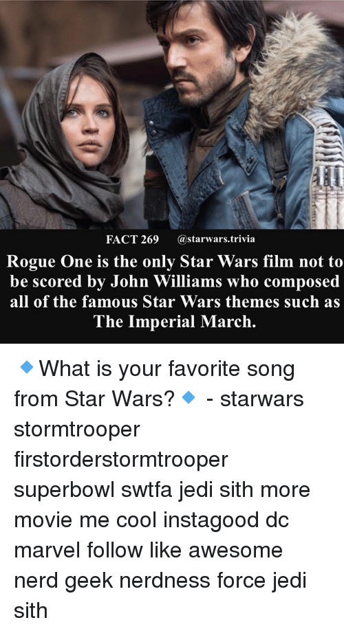 Geeked: FACT 269 astarwars.trivia  Rogue One is the only Star Wars film not to  be scored bv John Williams who composed  all of the famous Star Wars themes such as  The Imperial March. 🔹What is your favorite song from Star Wars?🔹 - starwars stormtrooper firstorderstormtrooper superbowl swtfa jedi sith more movie me cool instagood dc marvel follow like awesome nerd geek nerdness force jedi sith