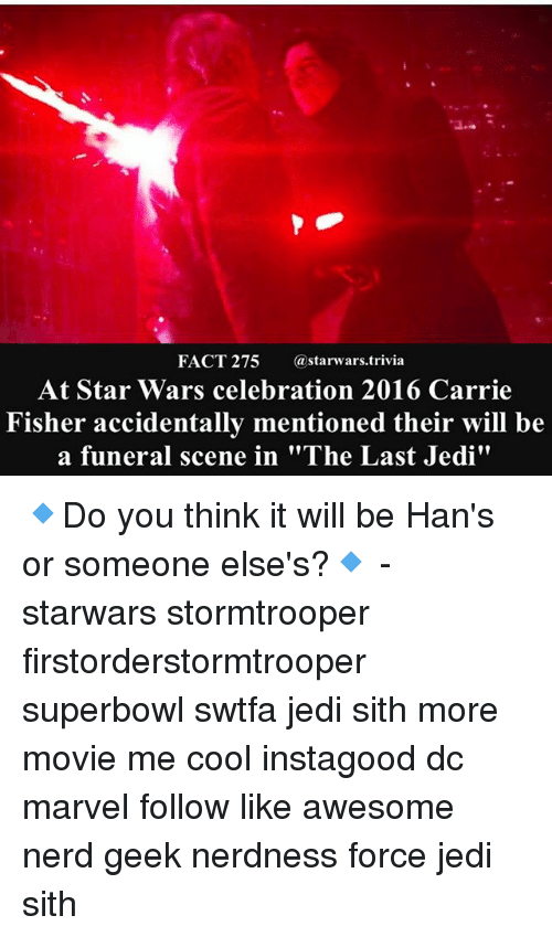 """Geeked: FACT 275 astarwars.trivia  At Star Wars celebration 2016 Carrie  Fisher accidentally mentioned their will be  a funeral scene in """"The Last Jedi"""" 🔹Do you think it will be Han's or someone else's?🔹 - starwars stormtrooper firstorderstormtrooper superbowl swtfa jedi sith more movie me cool instagood dc marvel follow like awesome nerd geek nerdness force jedi sith"""