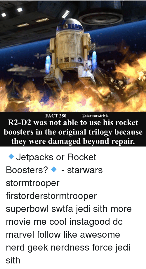 Geeked: FACT 280  astarwars.trivia  R2-D2 was not able to use his rocket  boosters in the original trilogy because  they were damaged beyond repair. 🔹Jetpacks or Rocket Boosters?🔹 - starwars stormtrooper firstorderstormtrooper superbowl swtfa jedi sith more movie me cool instagood dc marvel follow like awesome nerd geek nerdness force jedi sith