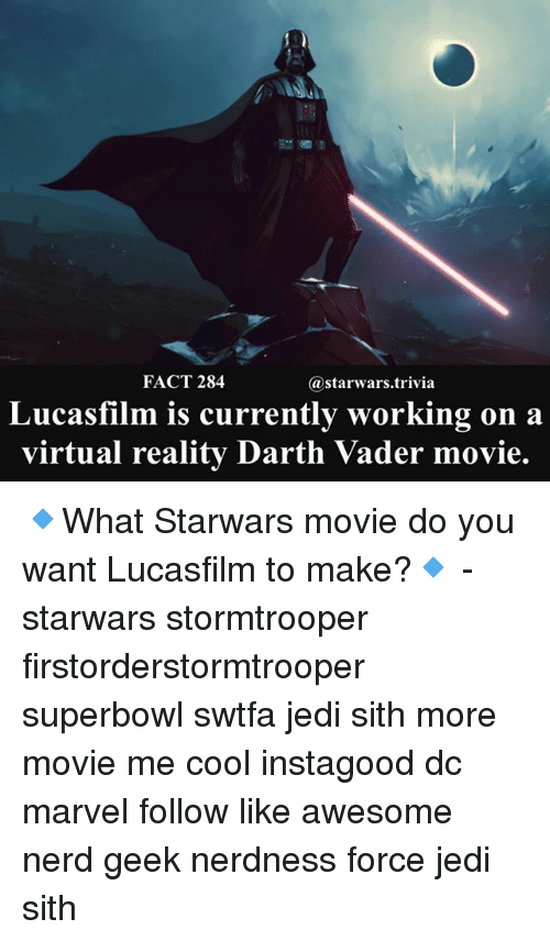marvell: FACT 284  @starwars.trivia  Lucasfilm is currently working on a  virtual reality Darth Vader movie. 🔹What Starwars movie do you want Lucasfilm to make?🔹 - starwars stormtrooper firstorderstormtrooper superbowl swtfa jedi sith more movie me cool instagood dc marvel follow like awesome nerd geek nerdness force jedi sith