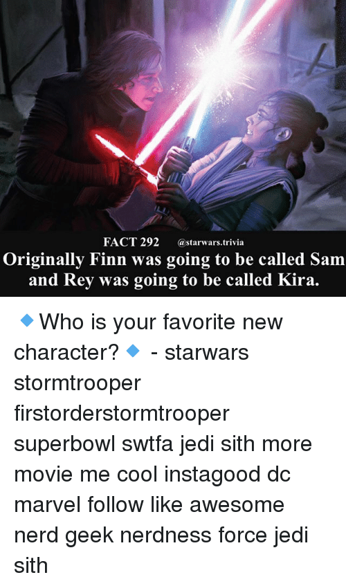 Stormtrooper: FACT 292 astarwars.trivia  Originally Finn was going to be called Sam  and Rey was going to be called Kira 🔹Who is your favorite new character?🔹 - starwars stormtrooper firstorderstormtrooper superbowl swtfa jedi sith more movie me cool instagood dc marvel follow like awesome nerd geek nerdness force jedi sith