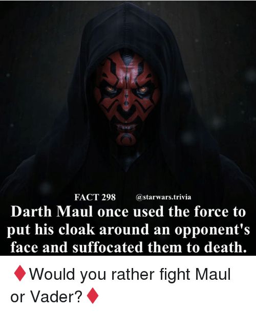 Memes, Death, and Fight: FACT 298 @starwars.trivia  Darth Maul once used the force to  put his cloak around an opponent's  face and suffocated them to death. ♦️Would you rather fight Maul or Vader?♦️
