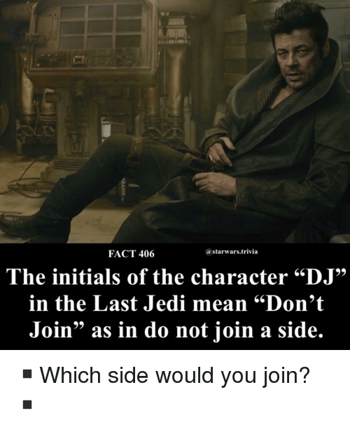 """initials: FACT 406  @starwars.trivia  The initials of the character """"DJ""""  in the Last Jedi mean """"Don't  Join"""" as in do not join a side. ▪️Which side would you join?▪️"""