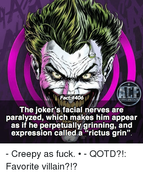 """Grinning: Fact #406  WSNICOMIOF  The joker's facial nerves are  paralyzed, which makes him appear  as if he perpetually grinning, and  expression called a """"rictus grin"""". - Creepy as fuck. • - QOTD?!: Favorite villain?!?"""