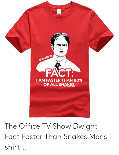 The Office, Office, and Snakes: FACT  I AM FASTER THAN 80%  OF ALL SNAKES The Office TV Show Dwight Fact Faster Than Snakes Mens T shirt ...