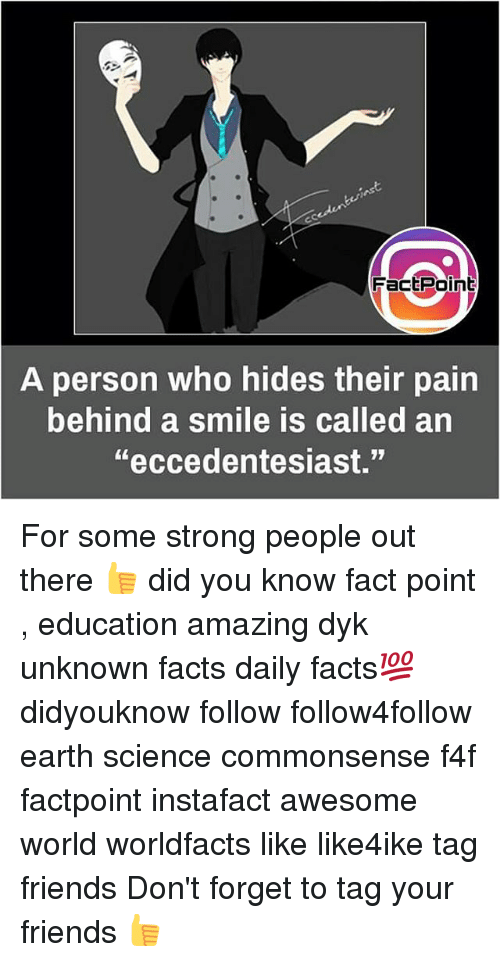 """forgeted: FactPoint  person who hides their pain  behind a smile is called an  A  """"eccedentesiast."""" For some strong people out there 👍 did you know fact point , education amazing dyk unknown facts daily facts💯 didyouknow follow follow4follow earth science commonsense f4f factpoint instafact awesome world worldfacts like like4ike tag friends Don't forget to tag your friends 👍"""