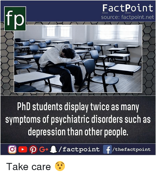 Inting: FactPoint  source: factpoint.net  hD students display twice as many  symptoms of psychiatric disorders such as  depression than other people.  G4/factpo  int F/thefactpoint Take care 😯
