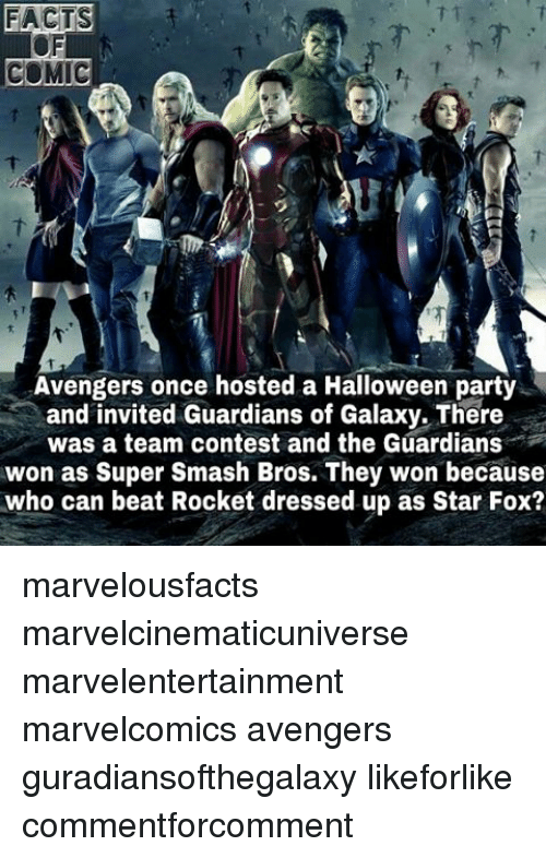 Halloween, Memes, and Party: FACTS 3  COMIC  Avengers once hosted a Halloween party  and invited Guardians of Galaxy. There  was a team contest and the Guardians  won as Super Smash Bros. They won because  who can beat Rocket dressed up as Star Fox? marvelousfacts marvelcinematicuniverse marvelentertainment marvelcomics avengers guradiansofthegalaxy likeforlike commentforcomment